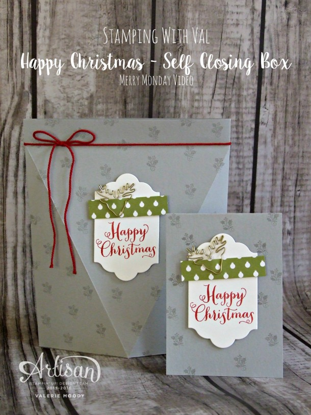 Stampin' Up! - Merry Monday Video - Stamping With Val - Self Closing Box Tutorial - Valerie Moody; Independent Stampin' Up! Demonstrator.X