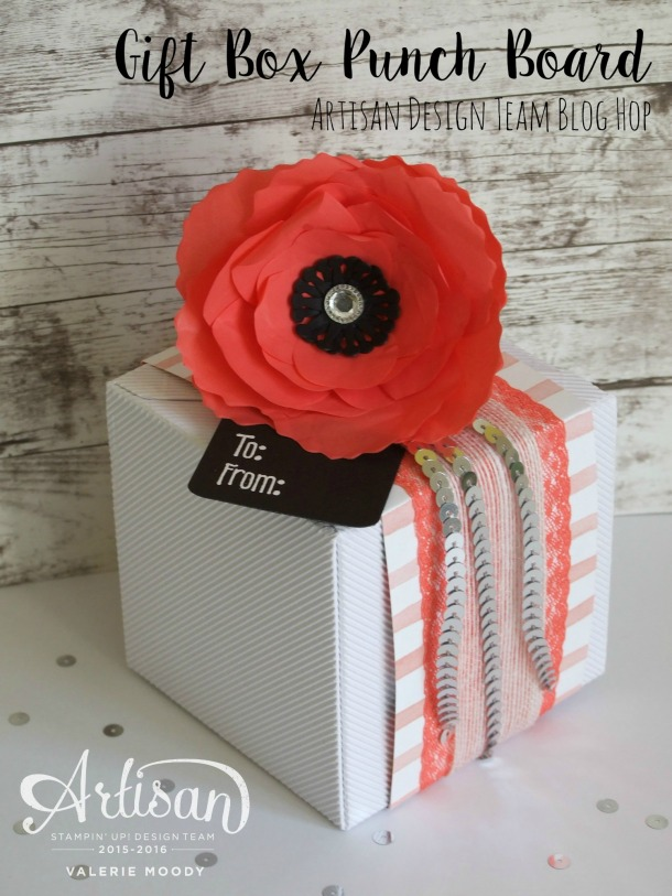 Stampin' Up! - Artisan Design Team Blog Hop - Gift Box Punch Board - Valerie Moody. X