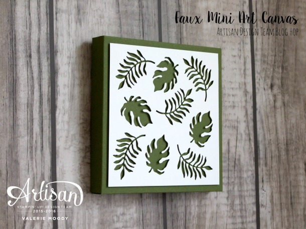 Stampin' Up! - Faux Mini Art Canvas - Artisan Design Team Blog Hop - Valerie Moody. X3