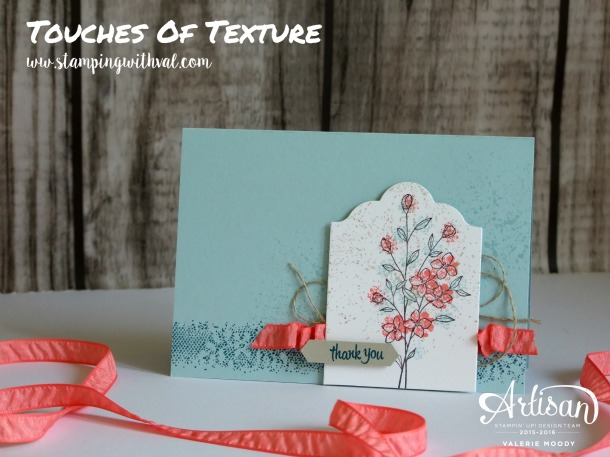 Stampin' Up! - Touches of Texture - Valerie Moody; Independent Stampin' Up! Demonstrator. X