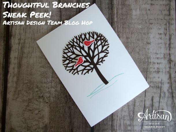 Stampin' Up! - Thoughtful Branches Sneak Peek - Artisan Design Team Blog Hop - Valerie Moody. X2