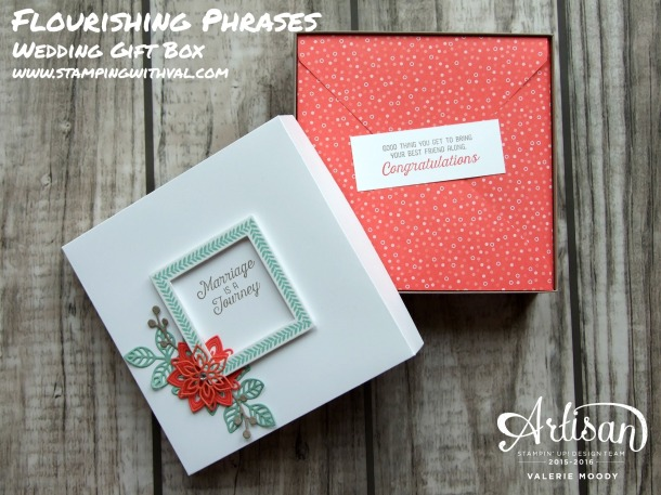 Stampin' Up! - Flourishing Phrases - Wedding Gift Box - Artisan Design Team Blog Hop - Valerie Moody. X